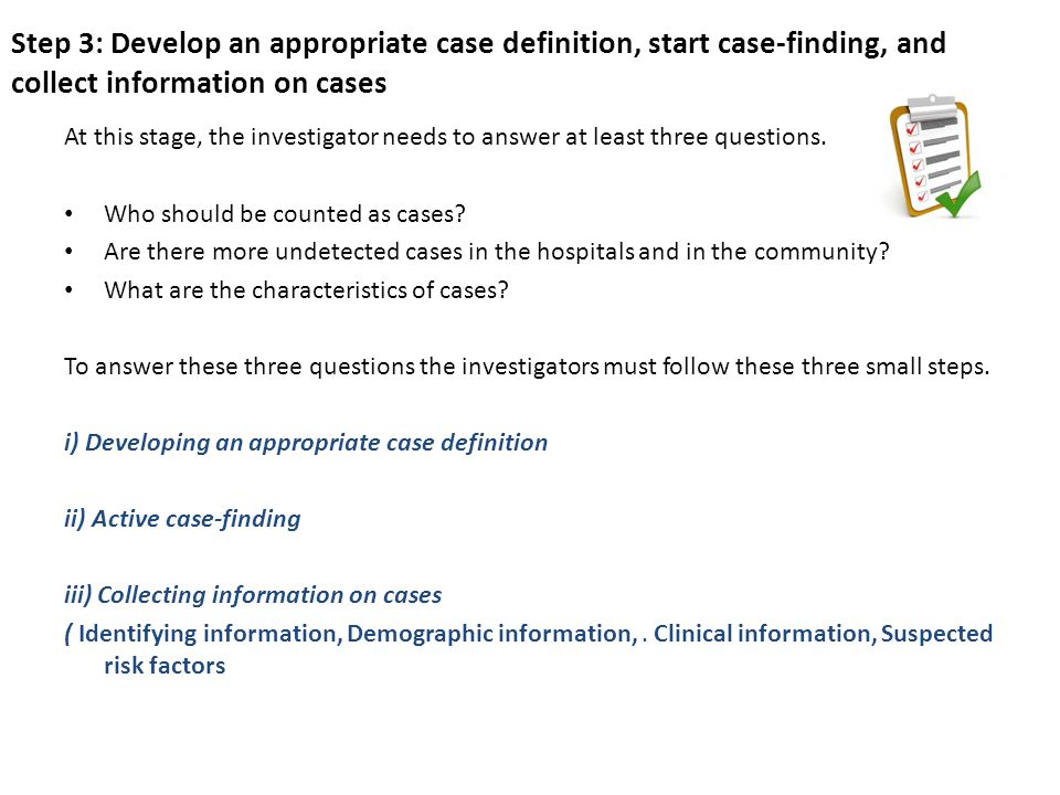 Step 3: Develop an appropriate case definition, start case-finding, and collect information on cases