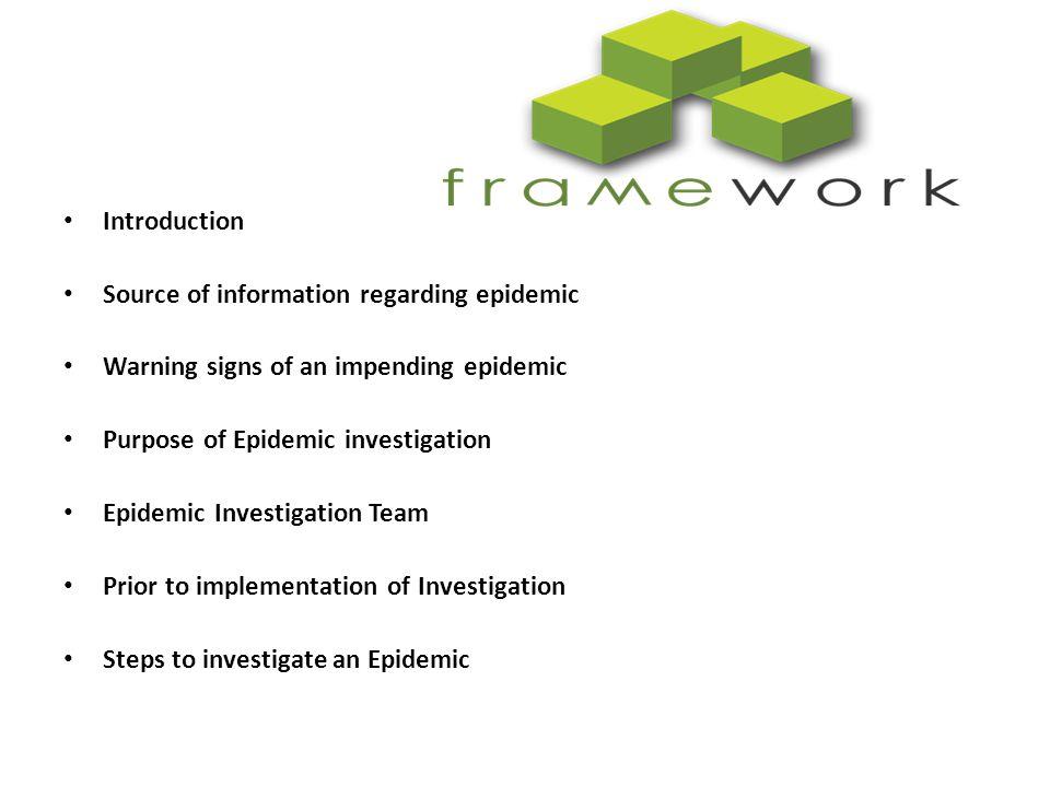 Introduction Source of information regarding epidemic. Warning signs of an impending epidemic. Purpose of Epidemic investigation.