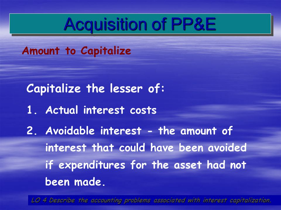 Acquisition of PP&E Capitalize the lesser of: Amount to Capitalize