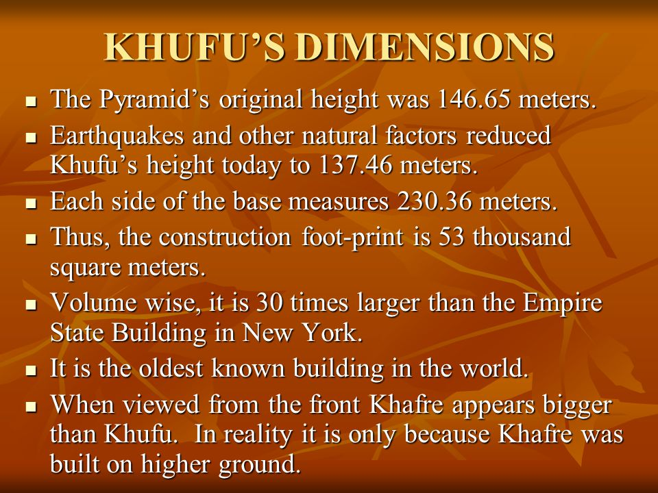 KHUFU'S DIMENSIONS The Pyramid's original height was 146.65 meters.