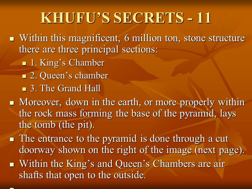KHUFU'S SECRETS - 11 Within this magnificent, 6 million ton, stone structure there are three principal sections: