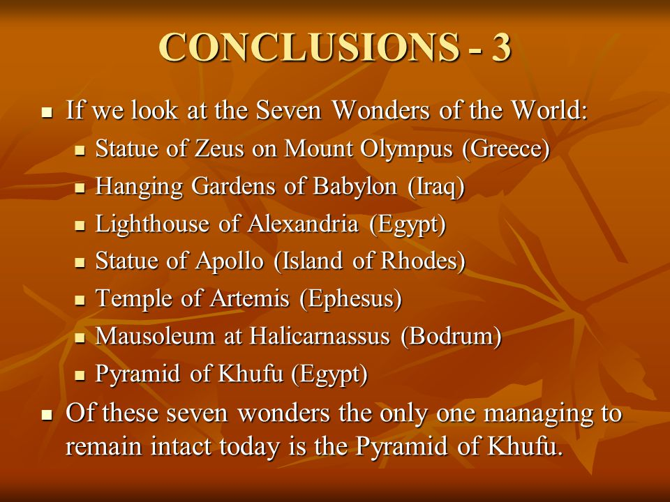 CONCLUSIONS - 3 If we look at the Seven Wonders of the World: