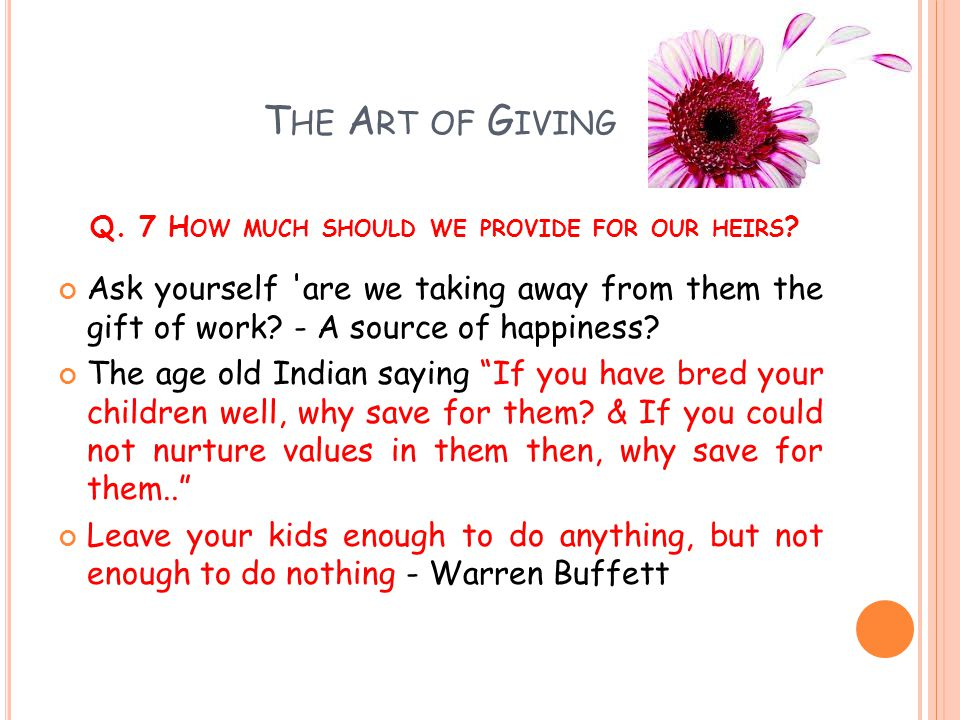 The Art of Giving Q. 7 How much should we provide for our heirs