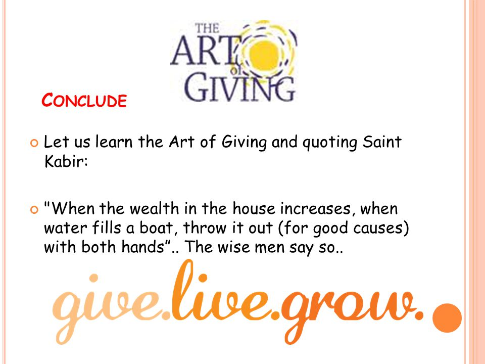Conclude Let us learn the Art of Giving and quoting Saint Kabir: