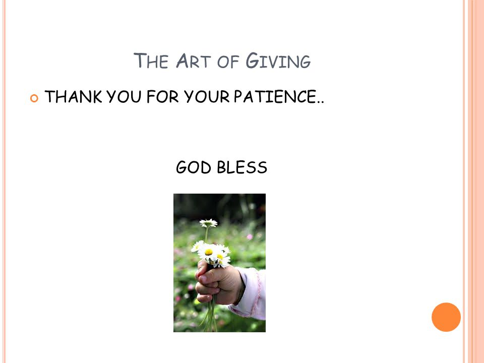 The Art of Giving THANK YOU FOR YOUR PATIENCE.. GOD BLESS