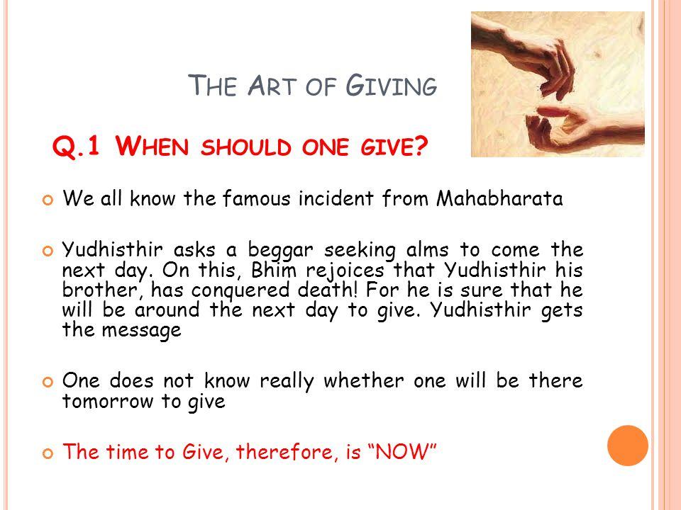 The Art of Giving Q.1 When should one give