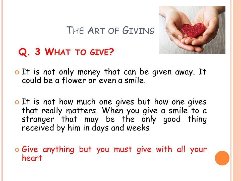 The Art of Giving Q. 3 What to give