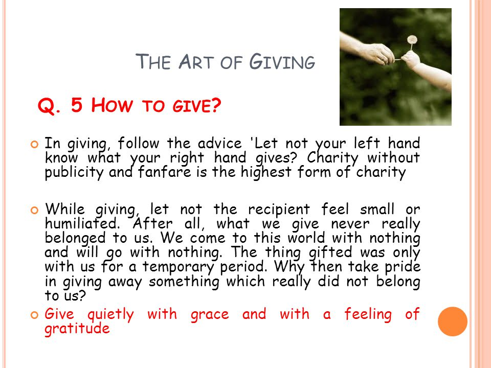 The Art of Giving Q. 5 How to give