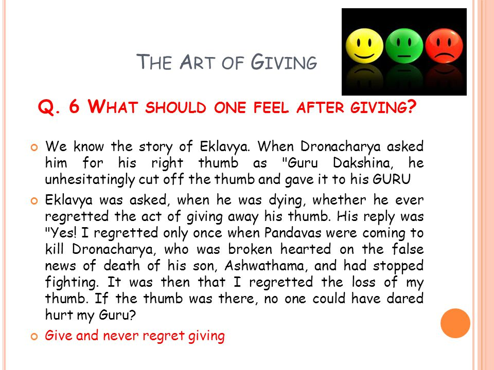 The Art of Giving Q. 6 What should one feel after giving