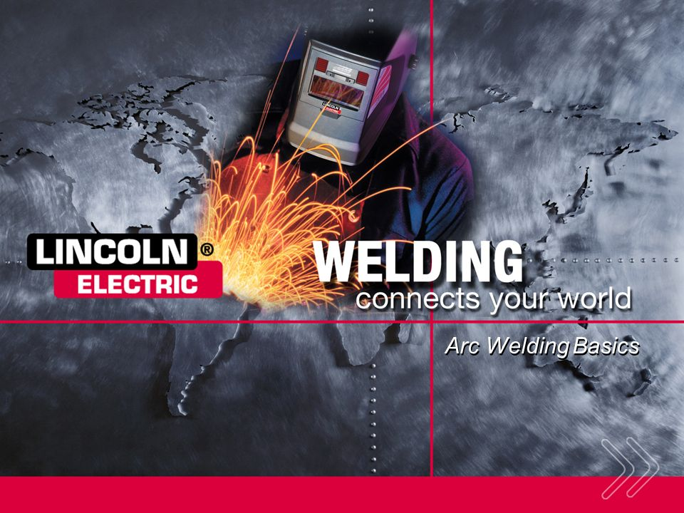 Arc Welding Basics SECTION OVERVIEW: