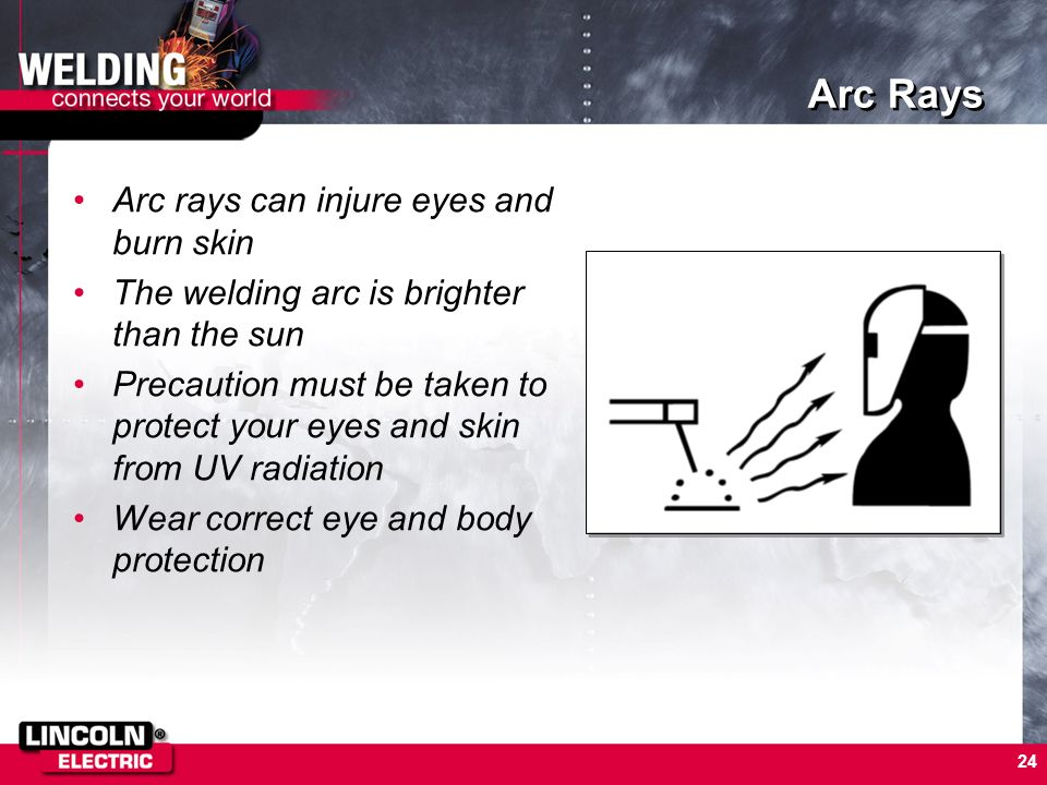 Arc Rays Arc rays can injure eyes and burn skin