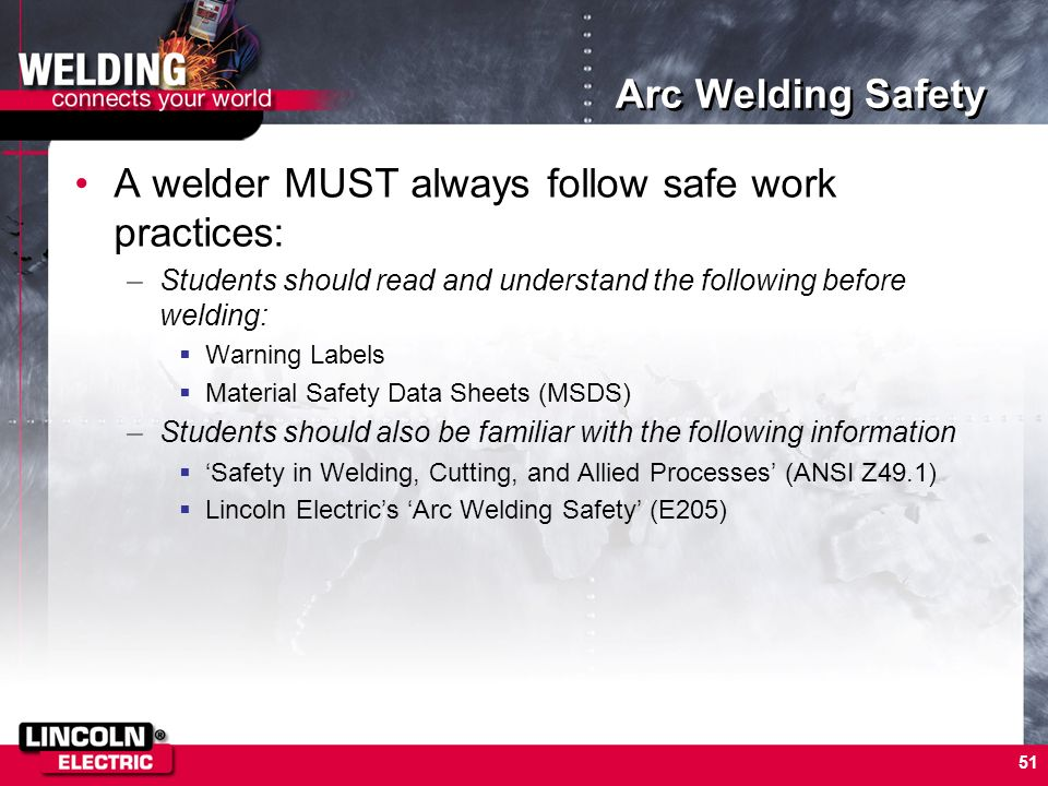 A welder MUST always follow safe work practices: