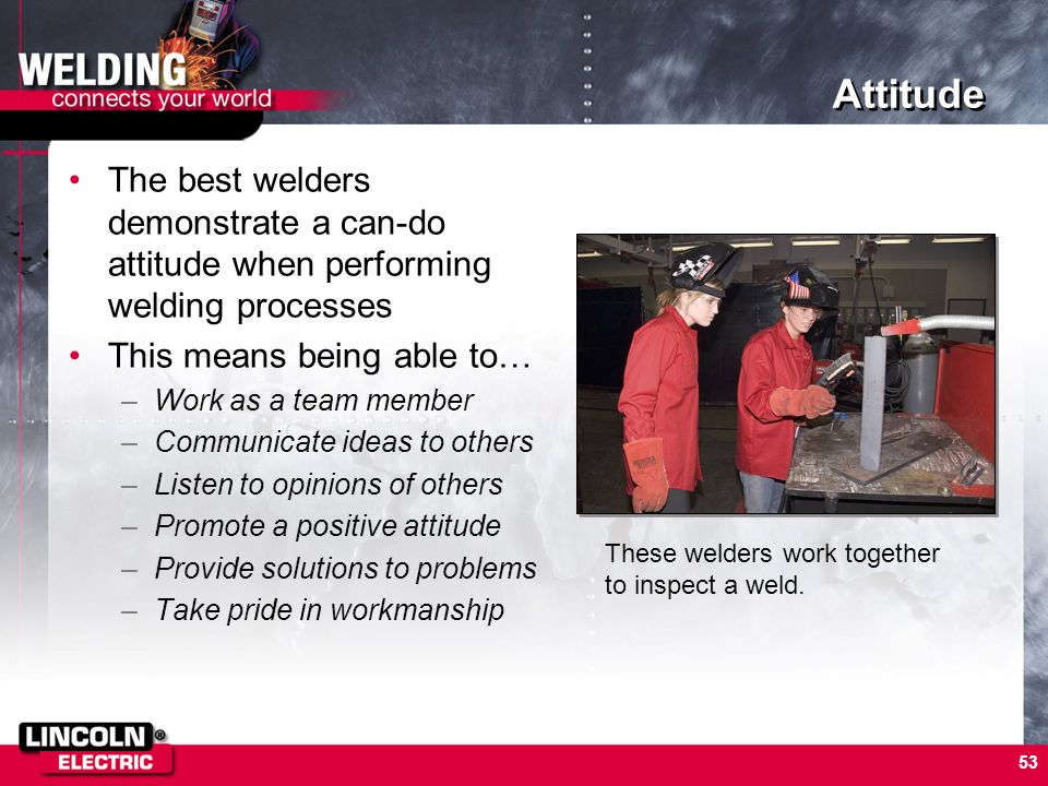 Attitude The best welders demonstrate a can-do attitude when performing welding processes. This means being able to…