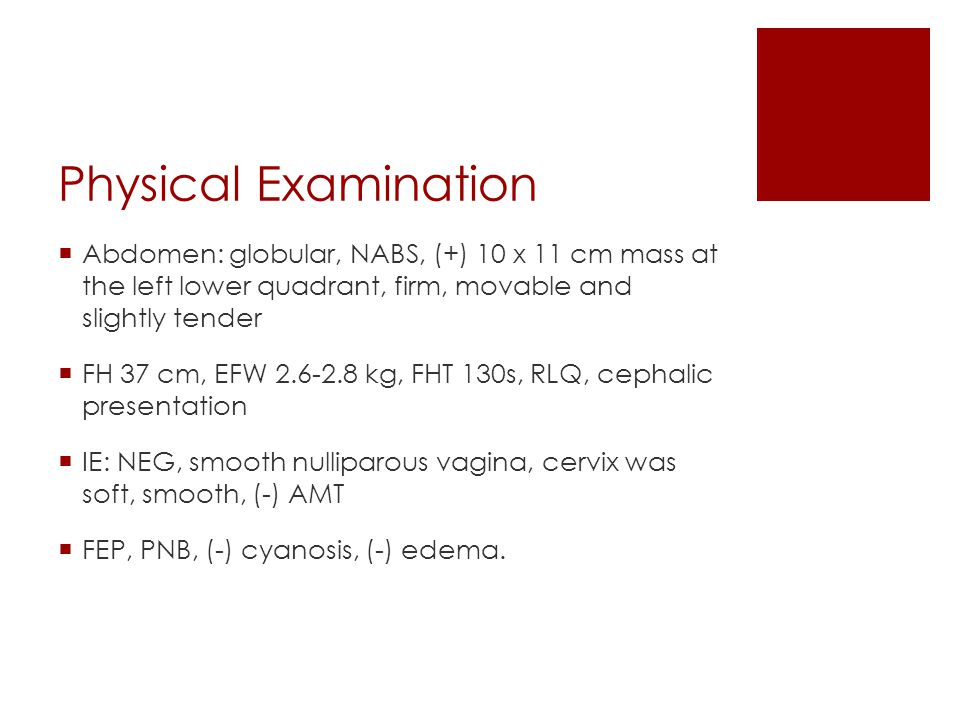 Physical Examination Abdomen: globular, NABS, (+) 10 x 11 cm mass at the left lower quadrant, firm, movable and slightly tender.