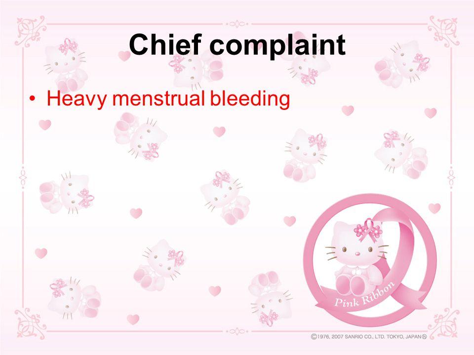 Chief complaint Heavy menstrual bleeding