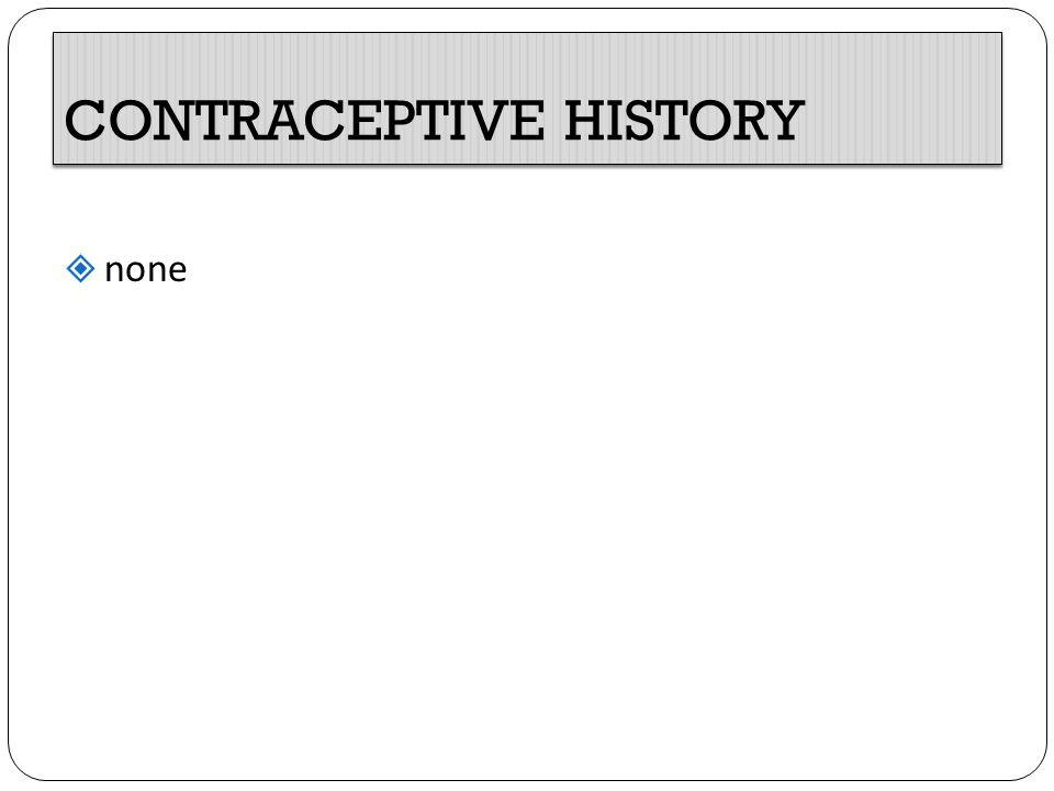 CONTRACEPTIVE HISTORY