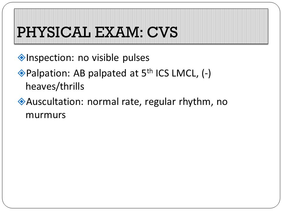 PHYSICAL EXAM: CVS Inspection: no visible pulses