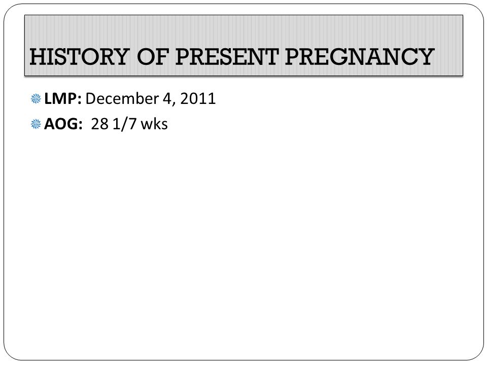 HISTORY OF PRESENT PREGNANCY