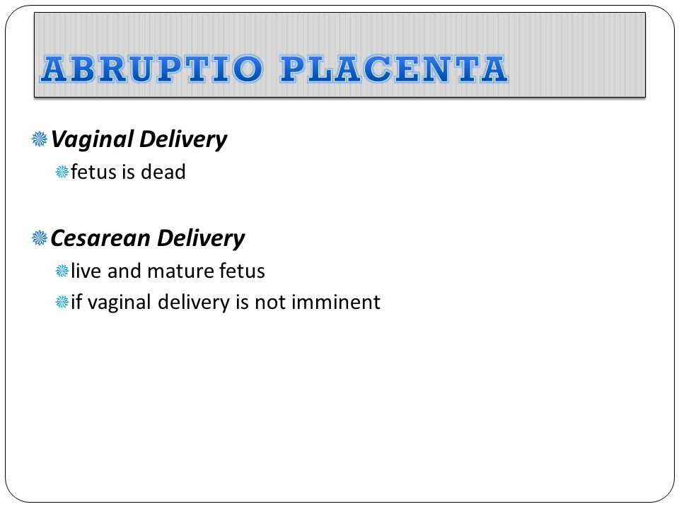 ABRUPTIO PLACENTA Vaginal Delivery Cesarean Delivery fetus is dead