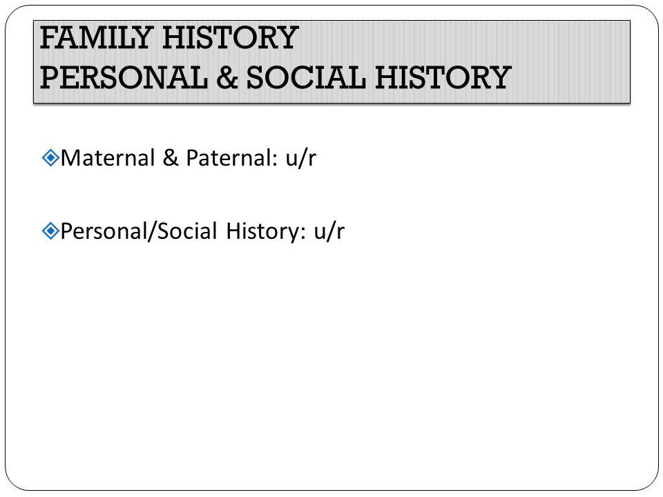 FAMILY HISTORY PERSONAL & SOCIAL HISTORY
