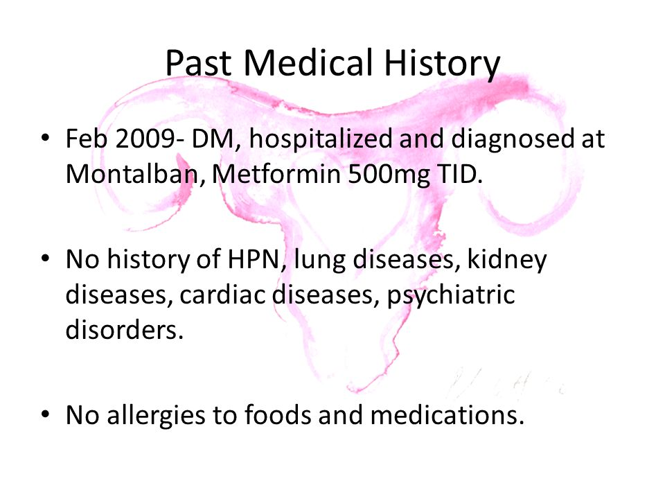 Past Medical History Feb 2009- DM, hospitalized and diagnosed at Montalban, Metformin 500mg TID.