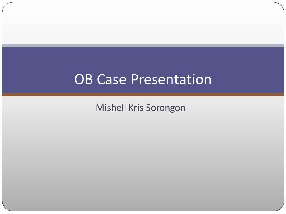 OB Case Presentation Mishell Kris Sorongon