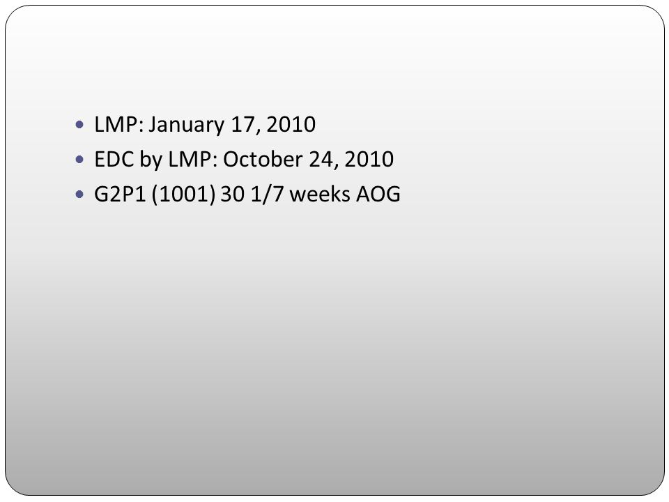 LMP: January 17, 2010 EDC by LMP: October 24, 2010 G2P1 (1001) 30 1/7 weeks AOG
