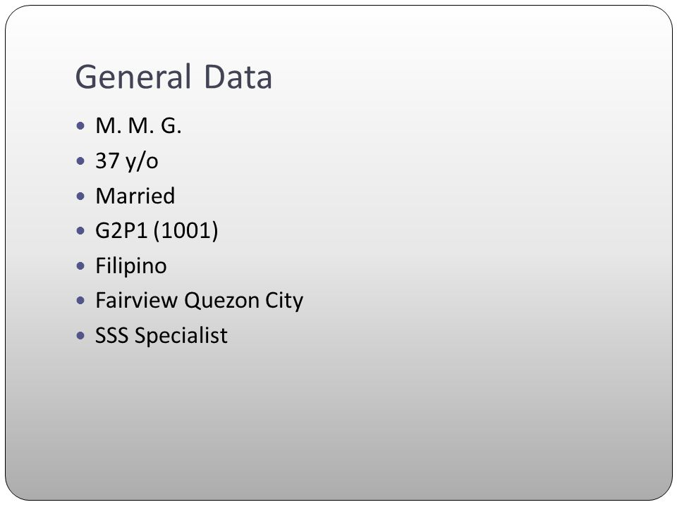 General Data M. M. G. 37 y/o Married G2P1 (1001) Filipino