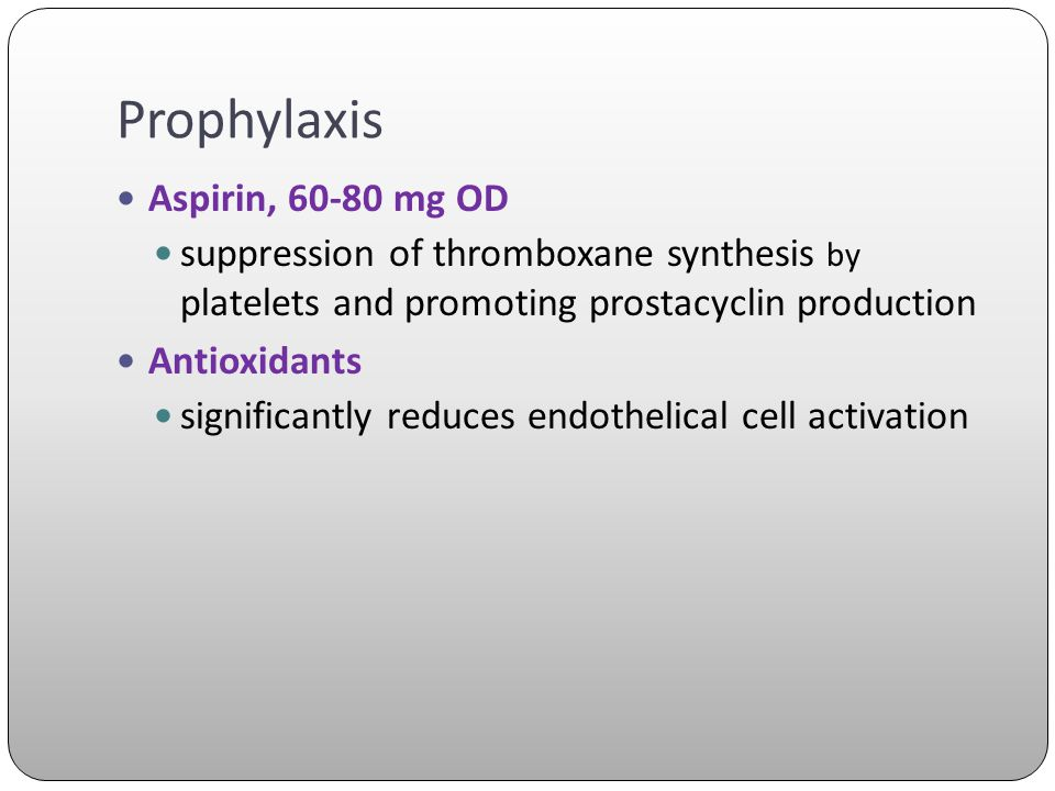 Prophylaxis Aspirin, 60-80 mg OD
