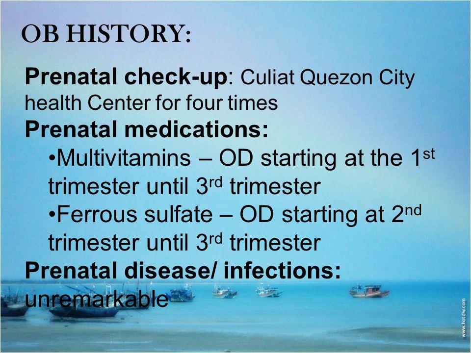 OB history: Prenatal check-up: Culiat Quezon City health Center for four times. Prenatal medications: