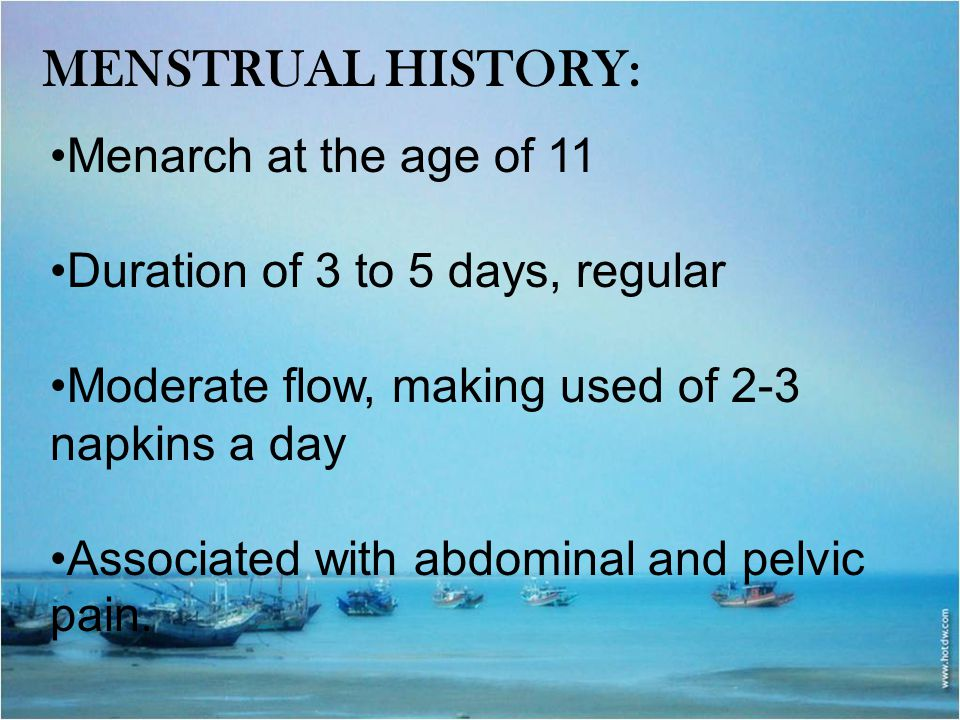 Menstrual History: Menarch at the age of 11