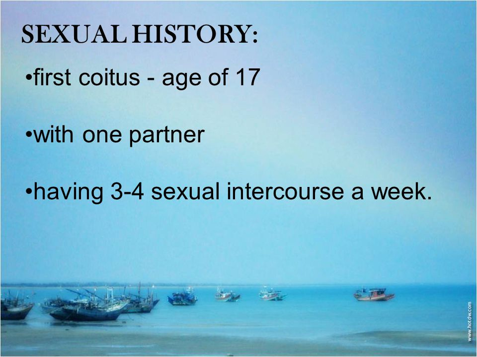 Sexual History: first coitus - age of 17 with one partner