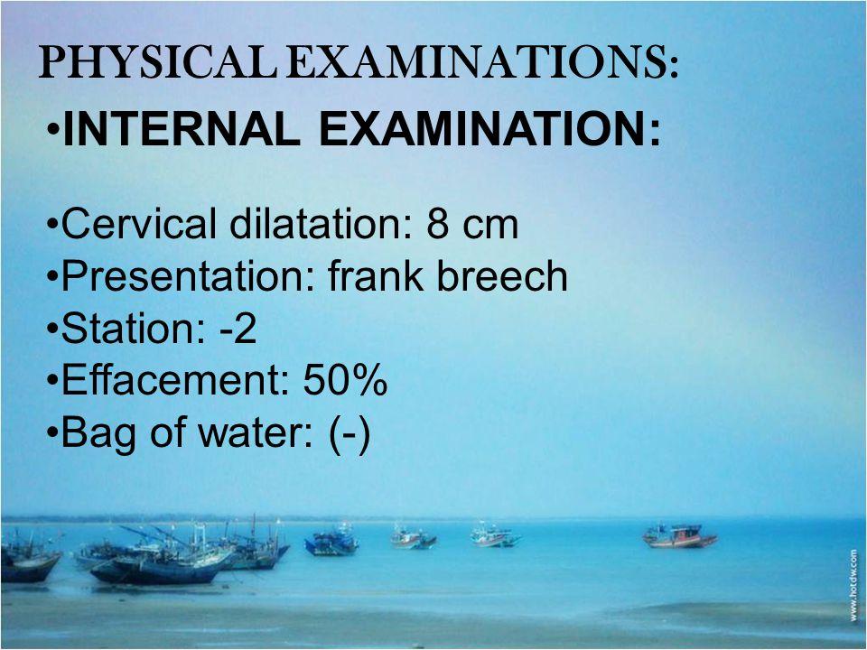 Physical examinations: INTERNAL EXAMINATION:
