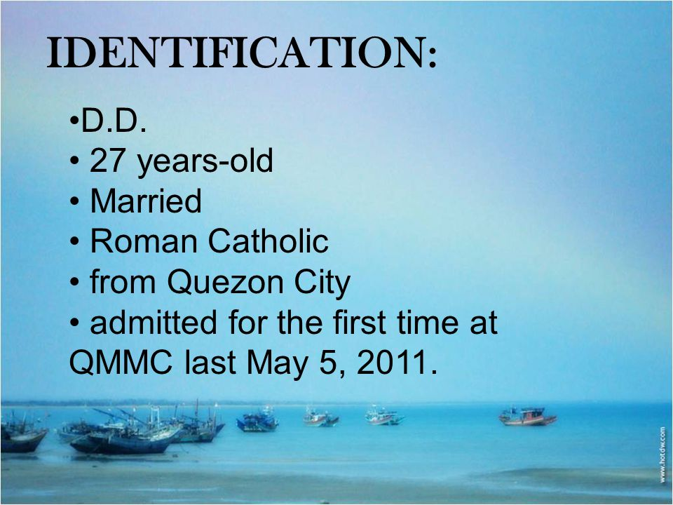 IDENTIFICATION: D.D. 27 years-old Married Roman Catholic