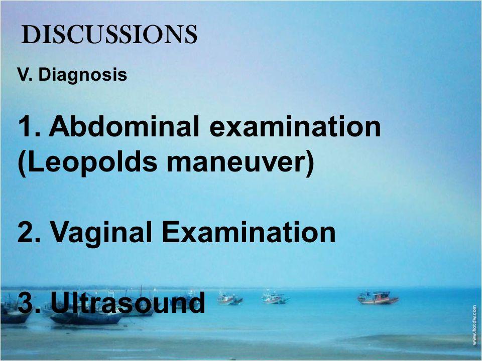 1. Abdominal examination (Leopolds maneuver) 2. Vaginal Examination