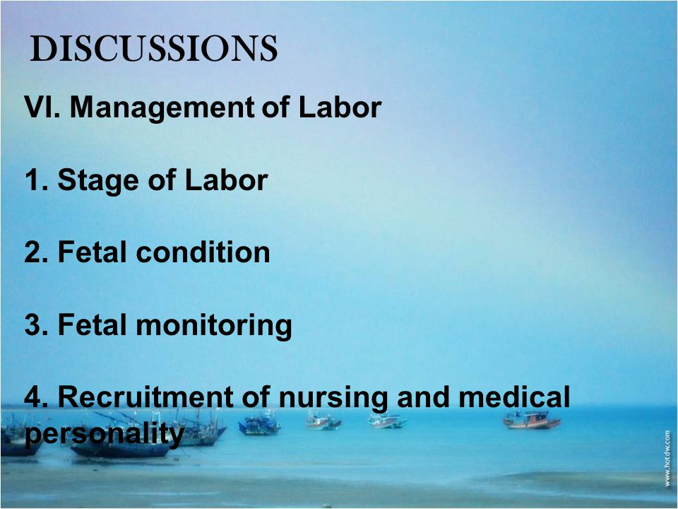 DISCUSSIONS VI. Management of Labor 1. Stage of Labor