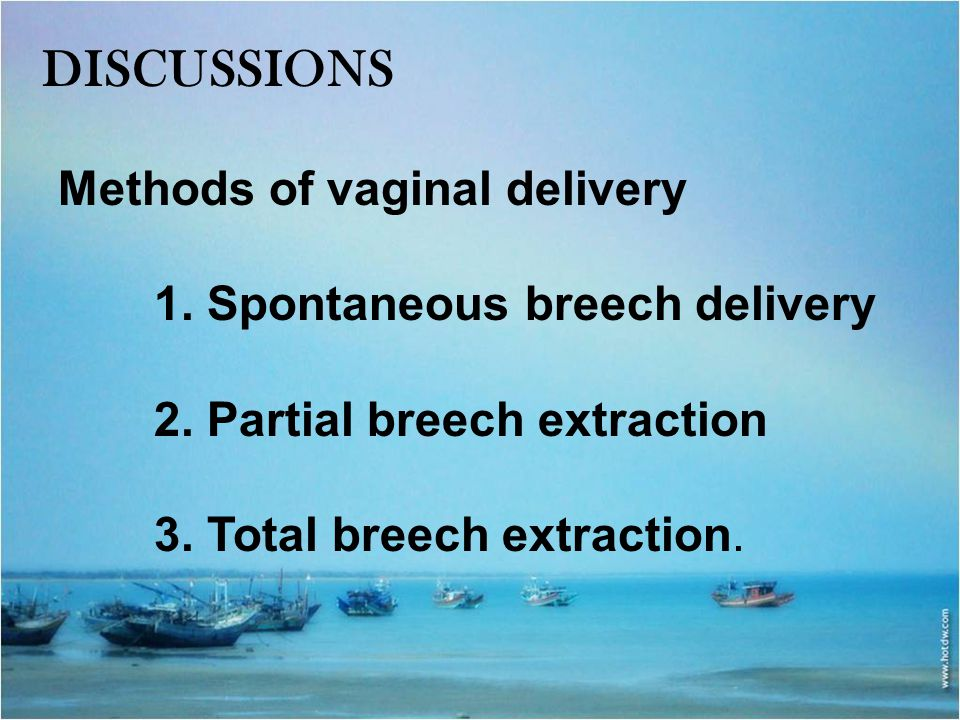 DISCUSSIONS Methods of vaginal delivery 1. Spontaneous breech delivery