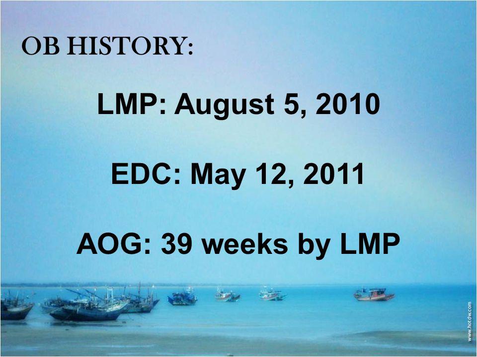 LMP: August 5, 2010 EDC: May 12, 2011 AOG: 39 weeks by LMP
