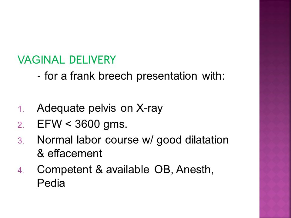 VAGINAL DELIVERY - for a frank breech presentation with: Adequate pelvis on X-ray. EFW < 3600 gms.