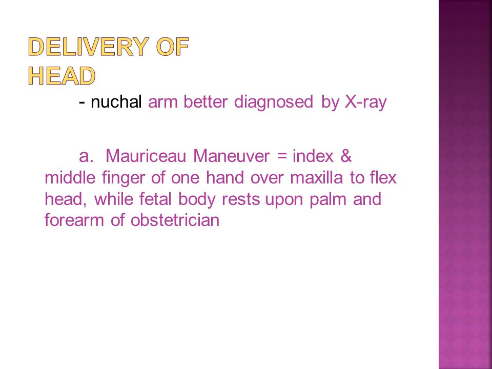Delivery of head - nuchal arm better diagnosed by X-ray.