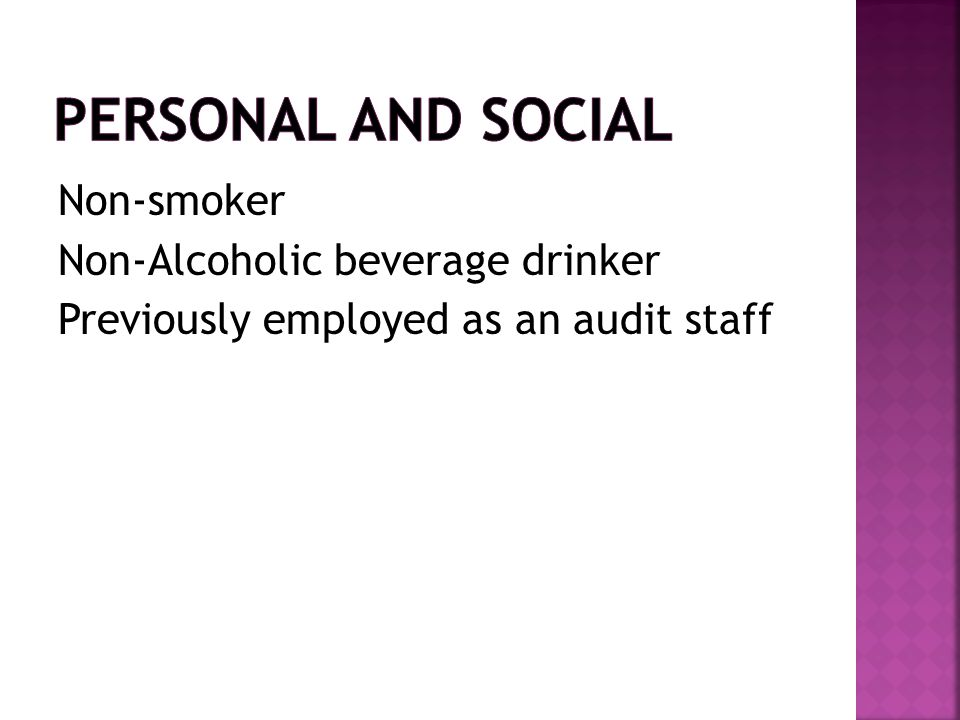 Personal and Social Non-smoker Non-Alcoholic beverage drinker Previously employed as an audit staff