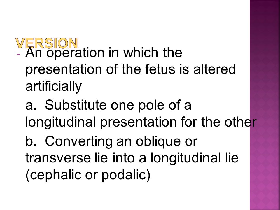 VERSION An operation in which the presentation of the fetus is altered artificially.