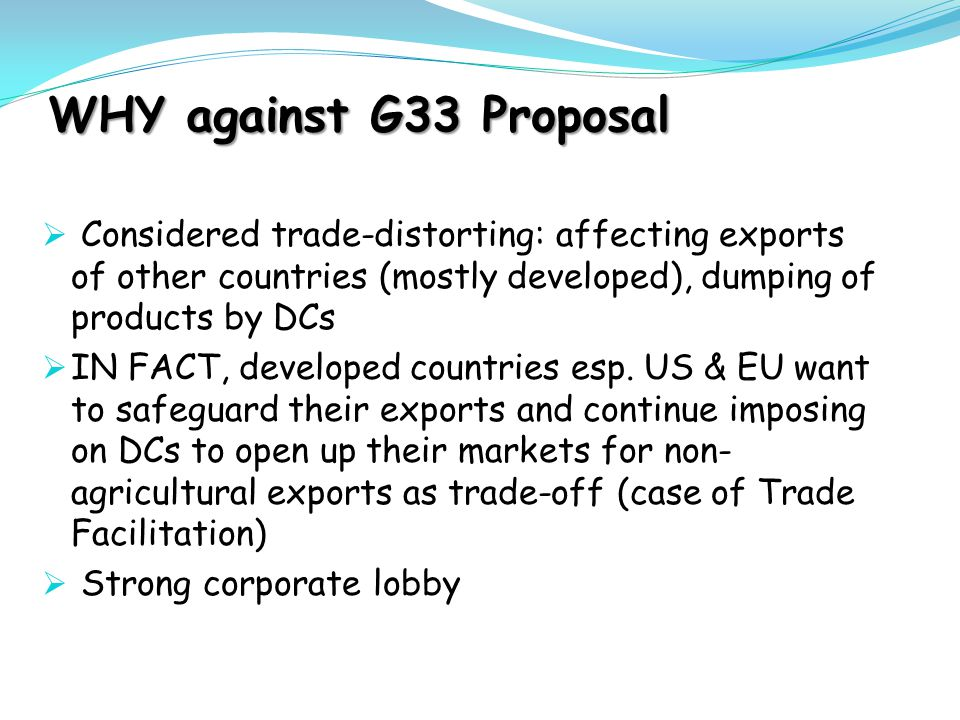 WHY against G33 Proposal Considered trade-distorting: affecting exports of other countries (mostly developed), dumping of products by DCs.