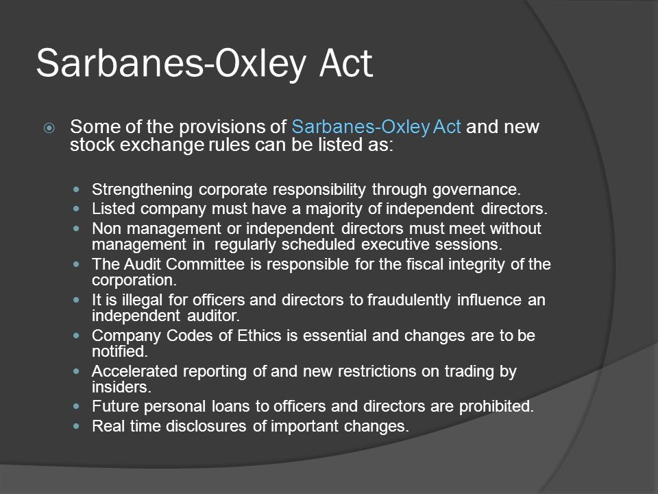 Sarbanes-Oxley Act Some of the provisions of Sarbanes-Oxley Act and new stock exchange rules can be listed as: