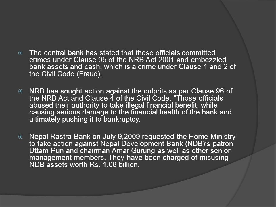 The central bank has stated that these officials committed crimes under Clause 95 of the NRB Act 2001 and embezzled bank assets and cash, which is a crime under Clause 1 and 2 of the Civil Code (Fraud).