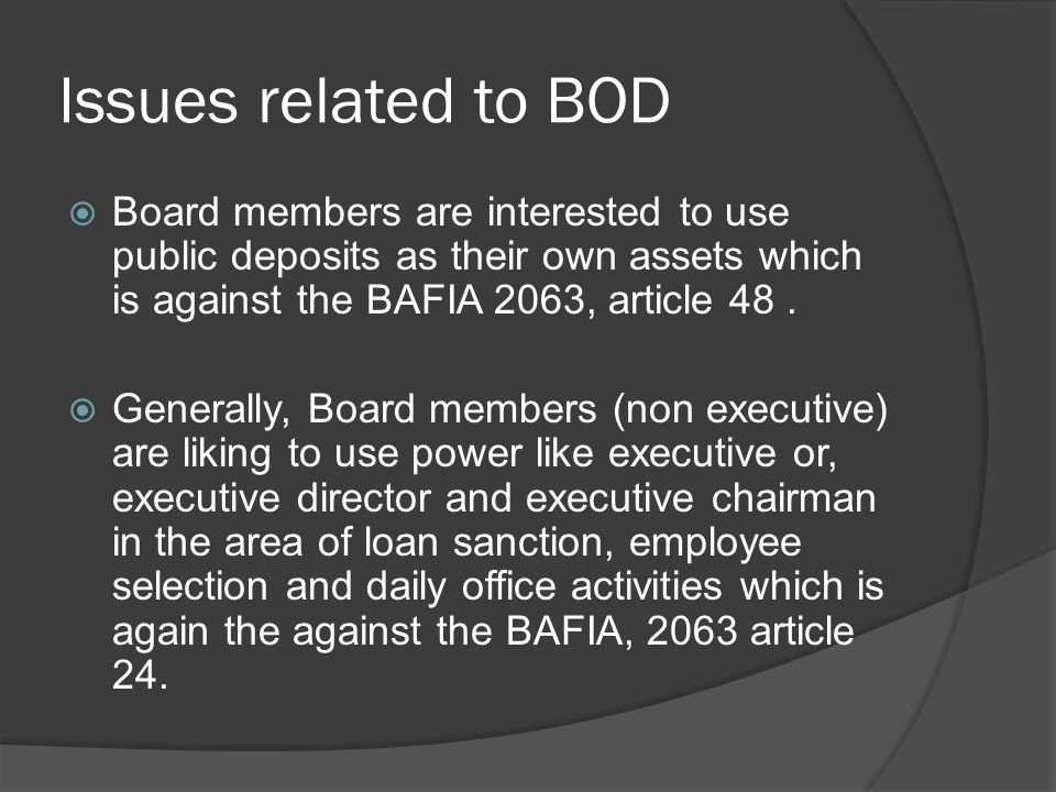 Issues related to BOD Board members are interested to use public deposits as their own assets which is against the BAFIA 2063, article 48 .