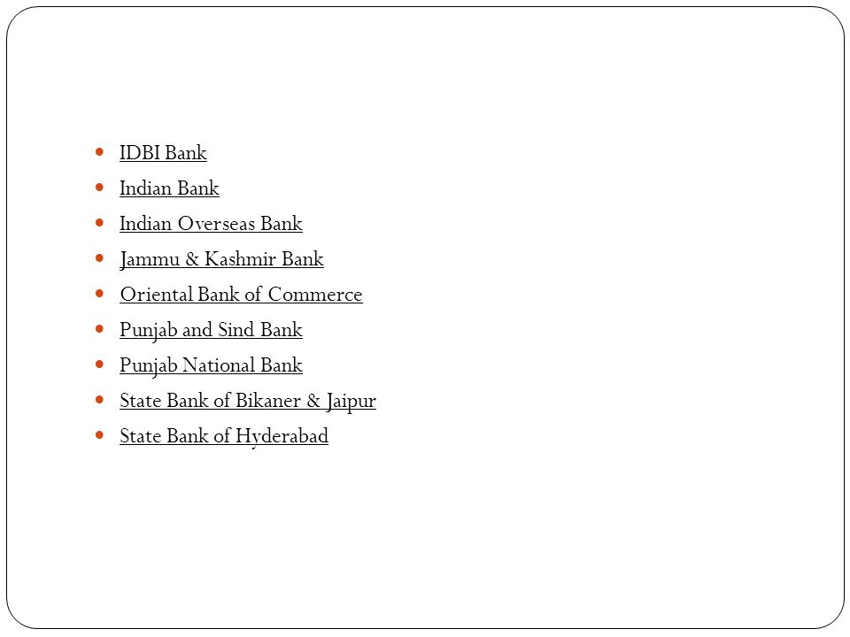 IDBI Bank Indian Bank. Indian Overseas Bank. Jammu & Kashmir Bank. Oriental Bank of Commerce. Punjab and Sind Bank.