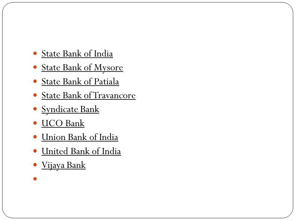 State Bank of India State Bank of Mysore. State Bank of Patiala. State Bank of Travancore. Syndicate Bank.