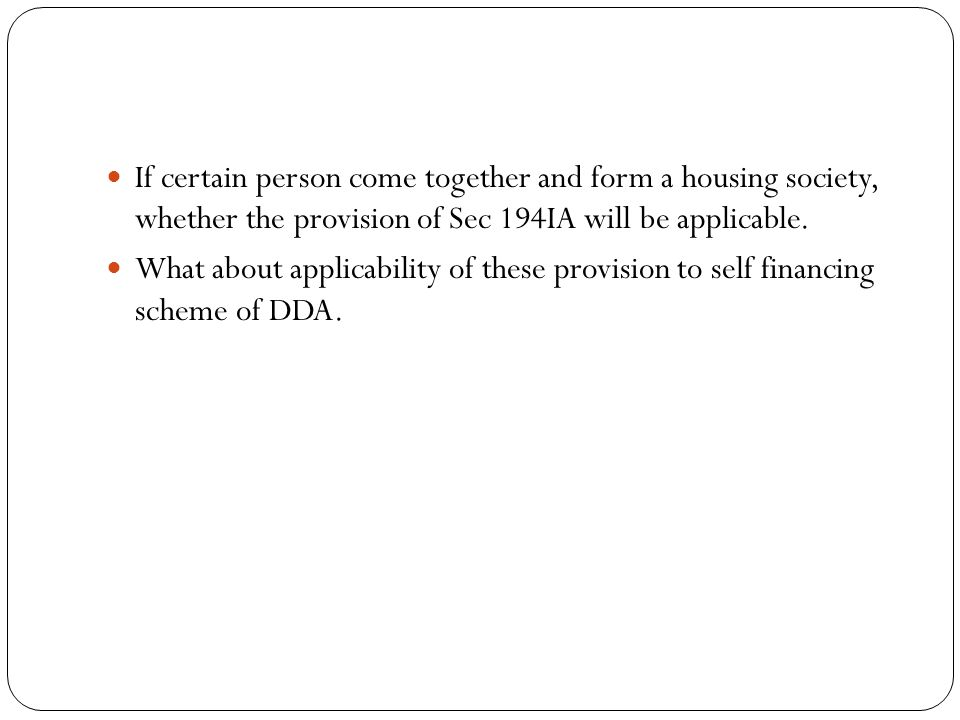 If certain person come together and form a housing society, whether the provision of Sec 194IA will be applicable.