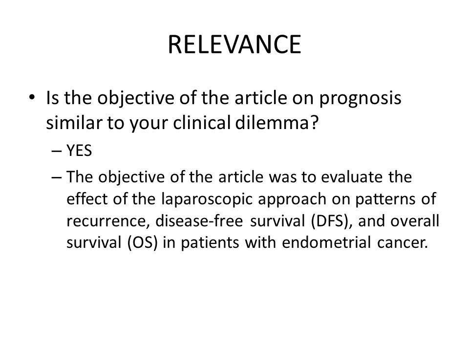 RELEVANCE Is the objective of the article on prognosis similar to your clinical dilemma YES.